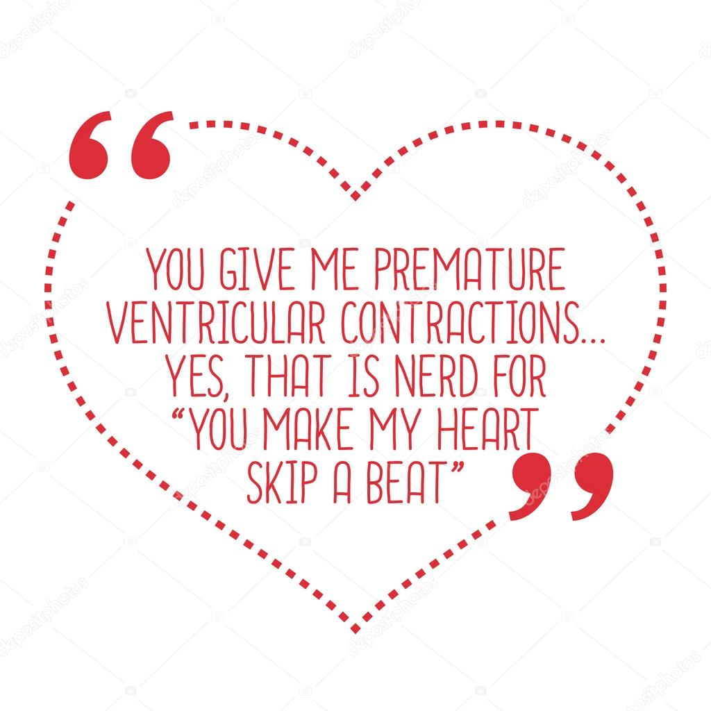 funny love quote you give me premature ventricular contractions