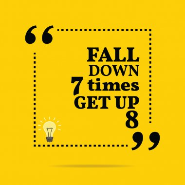 Inspirational motivational quote. Fall down 7 times get up 8.
