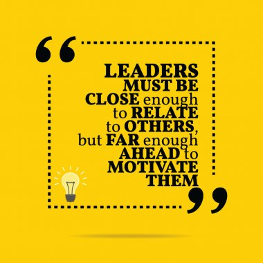 Inspirational motivational quote. Leaders must be close enough t