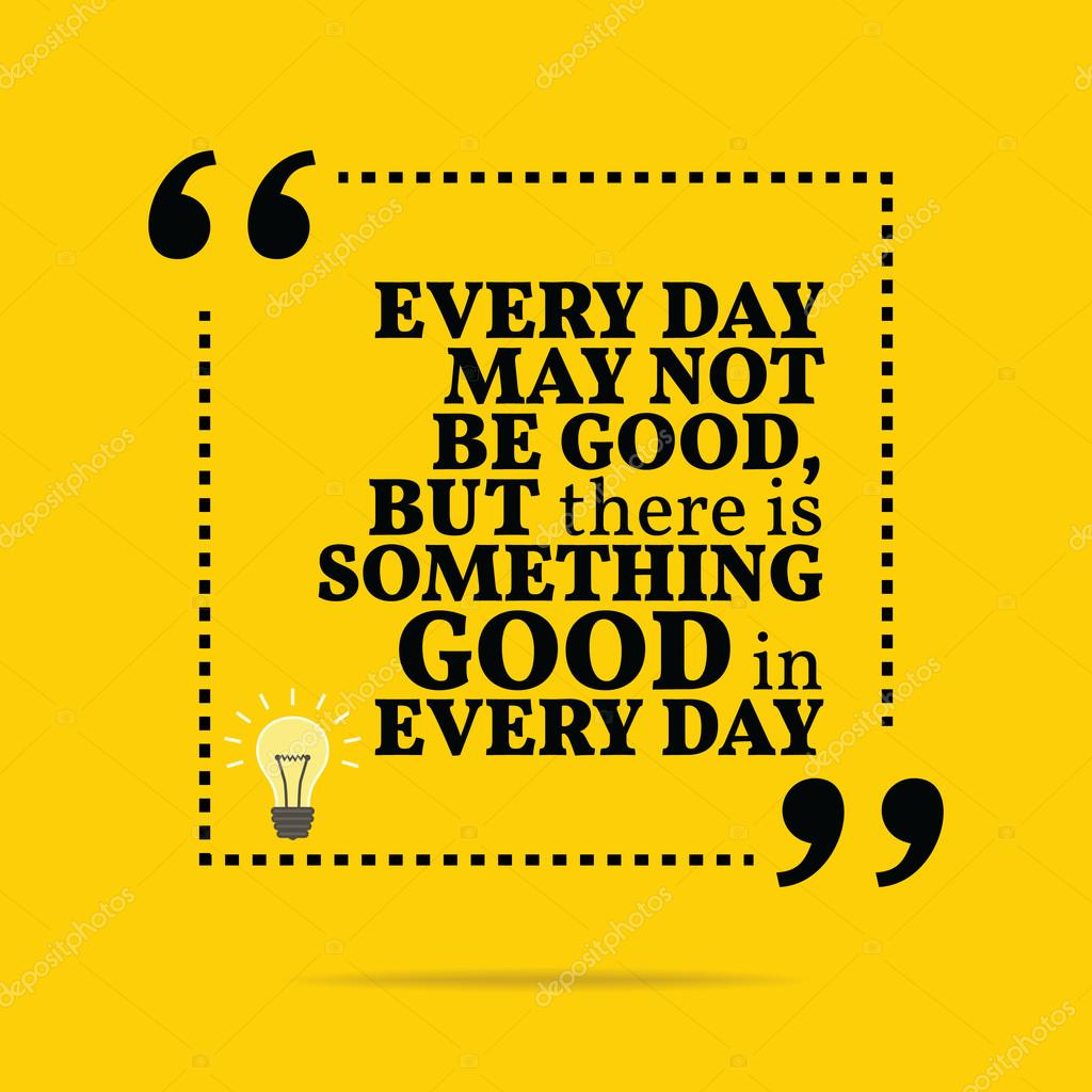 Day To Day Inspirational Quotes: Inspirational Motivational Quote. Every Day May Not Be