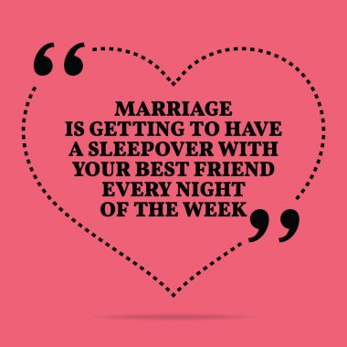 Inspirational love marriage quote. Marriage is getting to have a