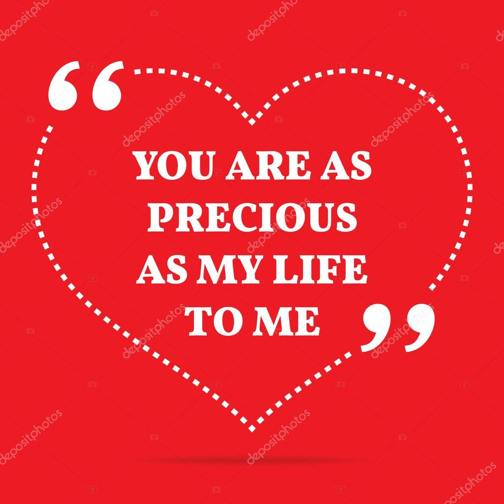 Inspirational Love Quote You Are As Precious As My Life To Me
