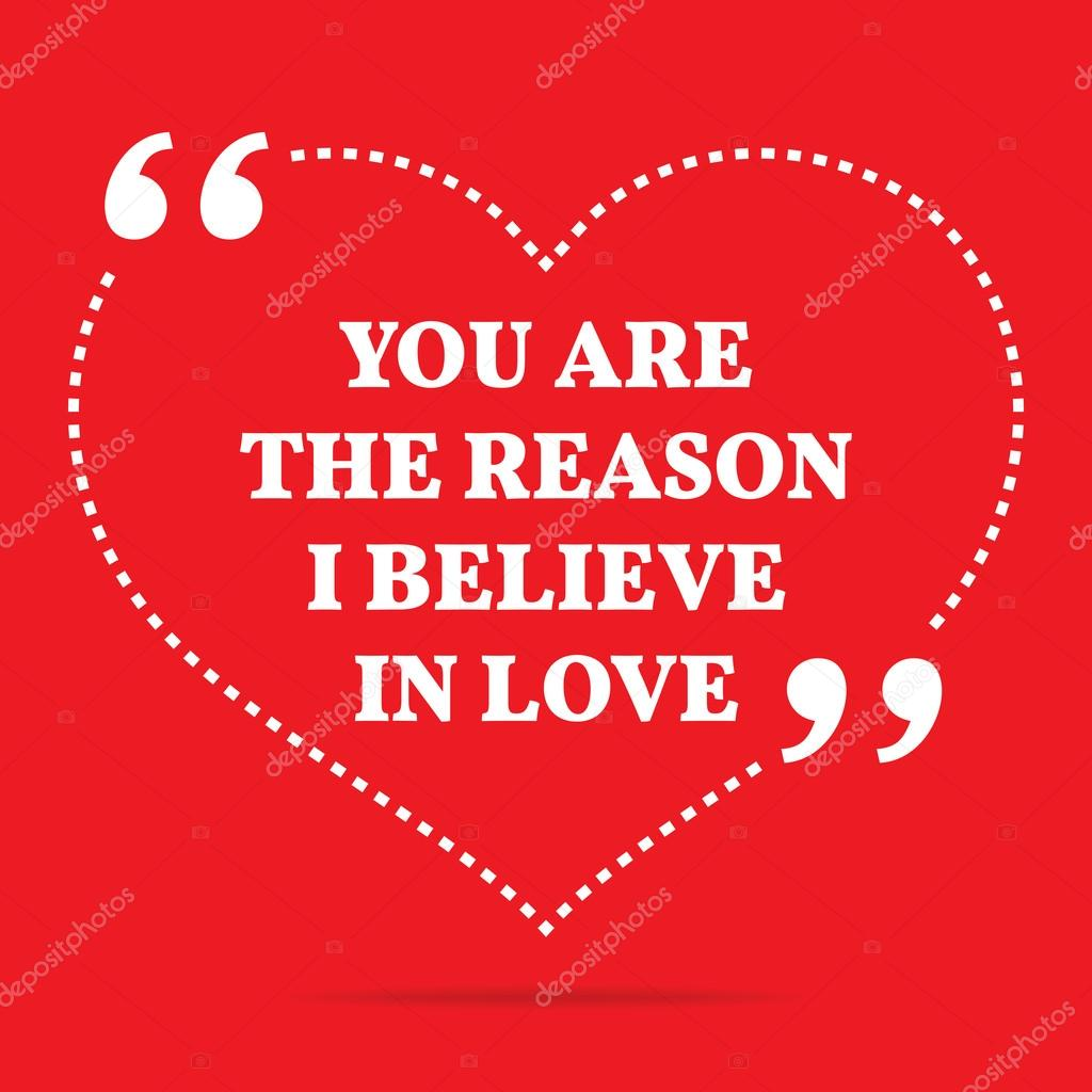 Inspirational Love Quote You Are The Reason I Believe In Love