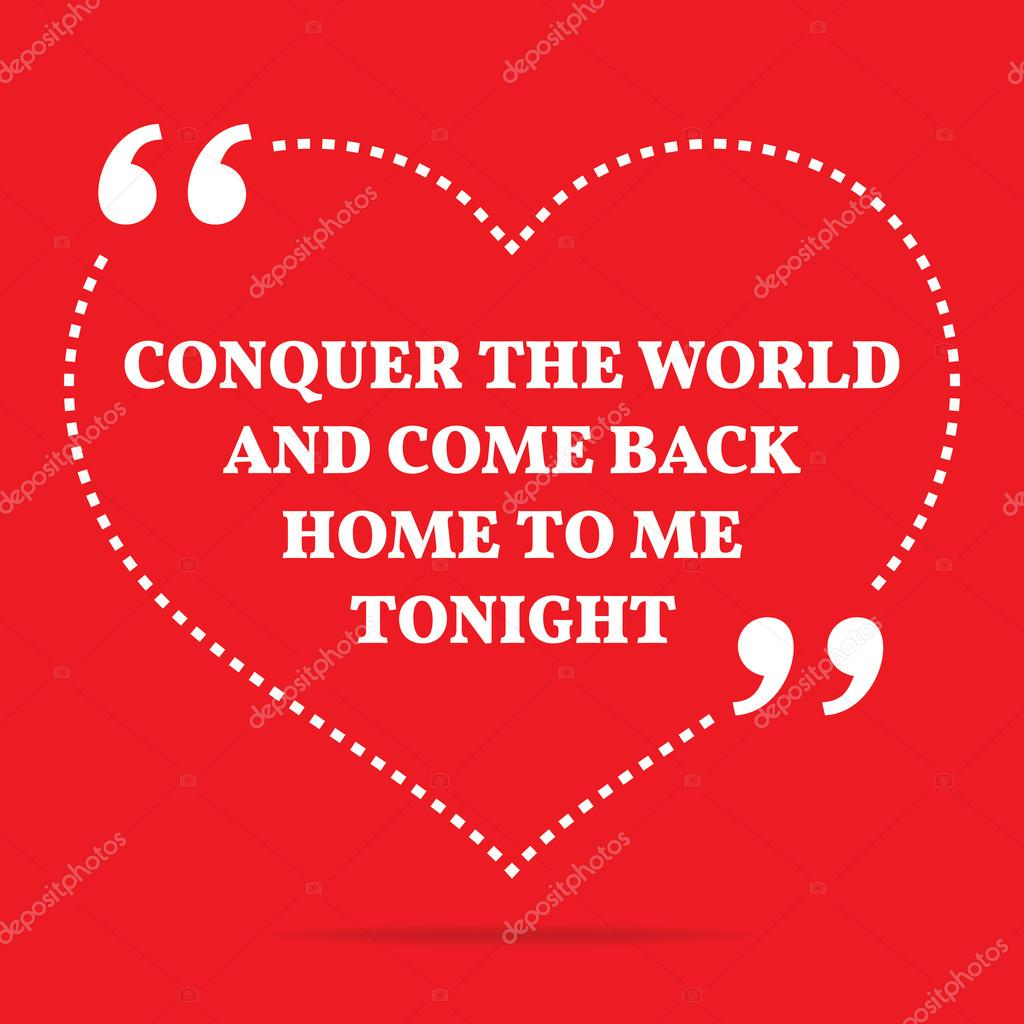 T Stock Quote Inspirational Love Quoteconquer The World And Come Back Home T