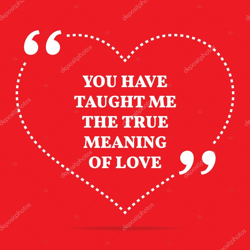 The Meaning Of Love Quotes Inspirational Love Quoteyou Have Taught Me The True Meaning Of