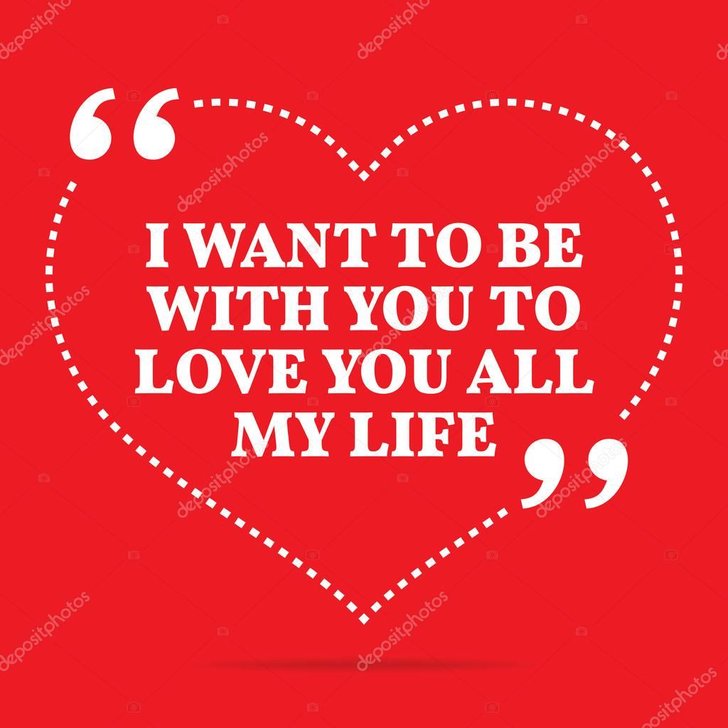 inspirational love quote i want to be with you to love you all my life simple trendy design vector by sibgat