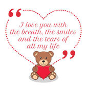 Inspirational love quote. I love you with the breath, the smiles