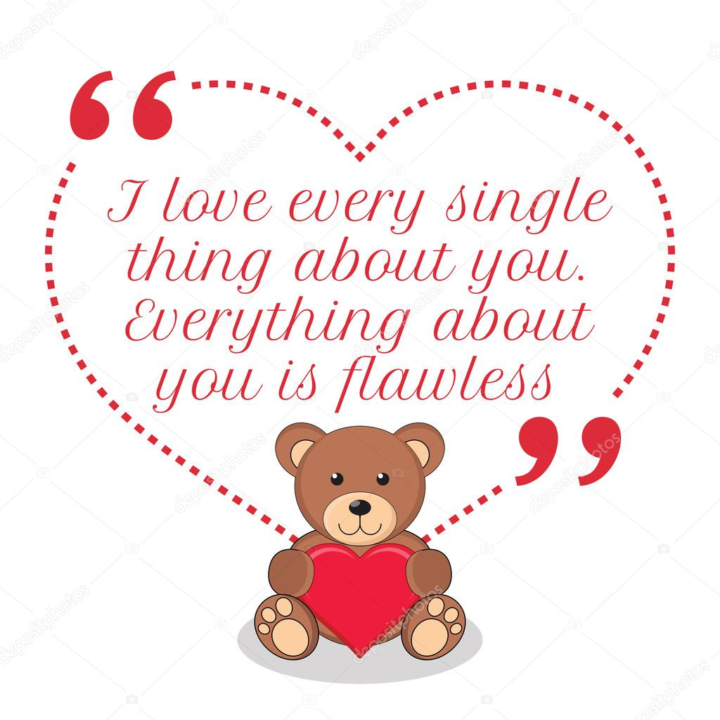 Single On Valentines Day Quotes Inspirational Love Quotei Love Every Single Thing About Youe