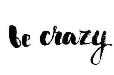 be crazy calligraphy text