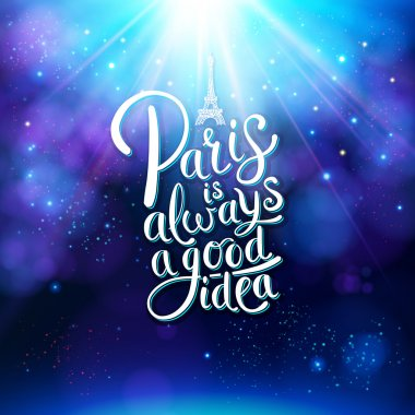 Artistic Graphic Design for Paris is Always a Good Idea Concept, with Eiffel Tower on Top, on Glowing Blue Violet Background stock vector