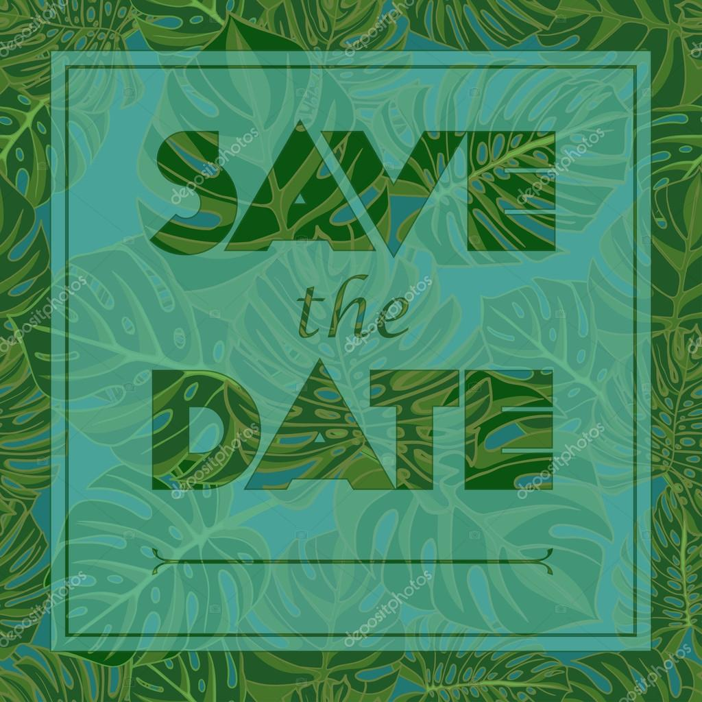 Floral greeting card with the text Save the date. Seamless pattern with monstera lives