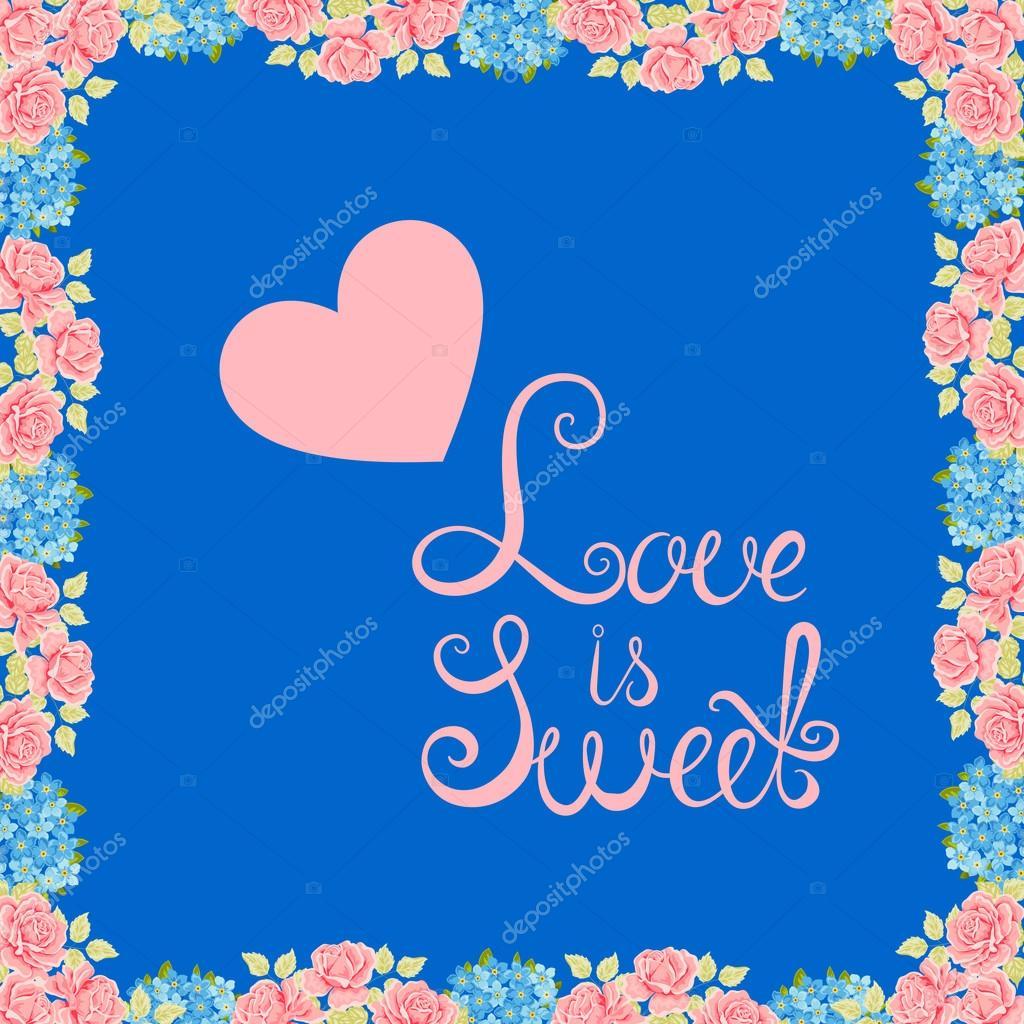Fondo de flor de vector. Marco floral. El amor es dulce. Conceptual ...