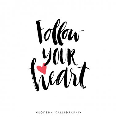 Follow your heart calligraphy.