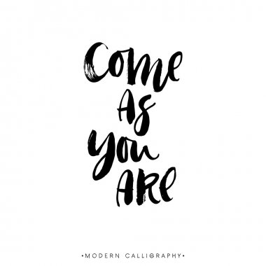 Come as you are calligraphy.