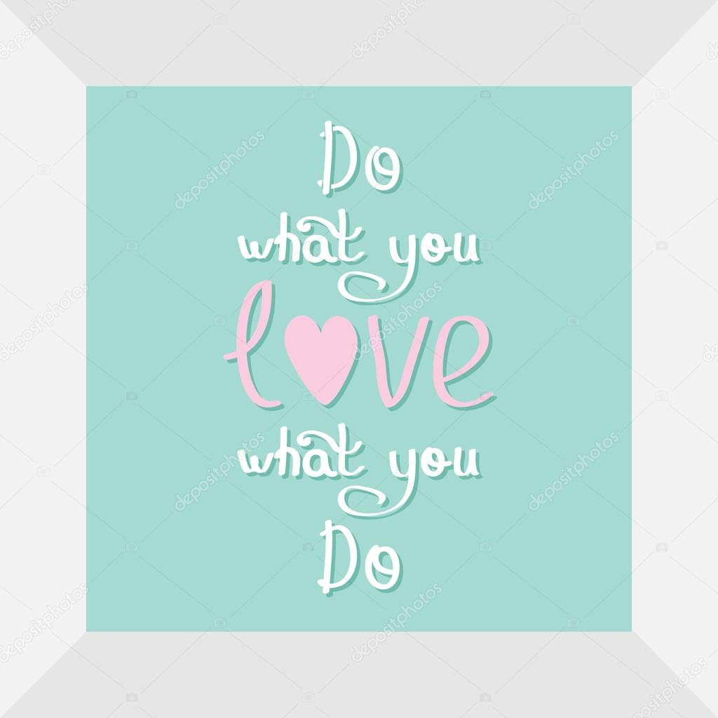 Do What You Love Love What You Do Quote Do What You Love Love What You Do  Stock Vector © Worldofvector