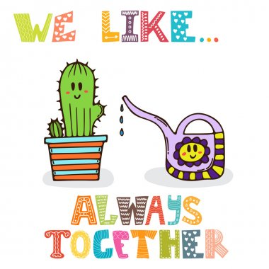 We like... Always together. Cute characters of watering can with