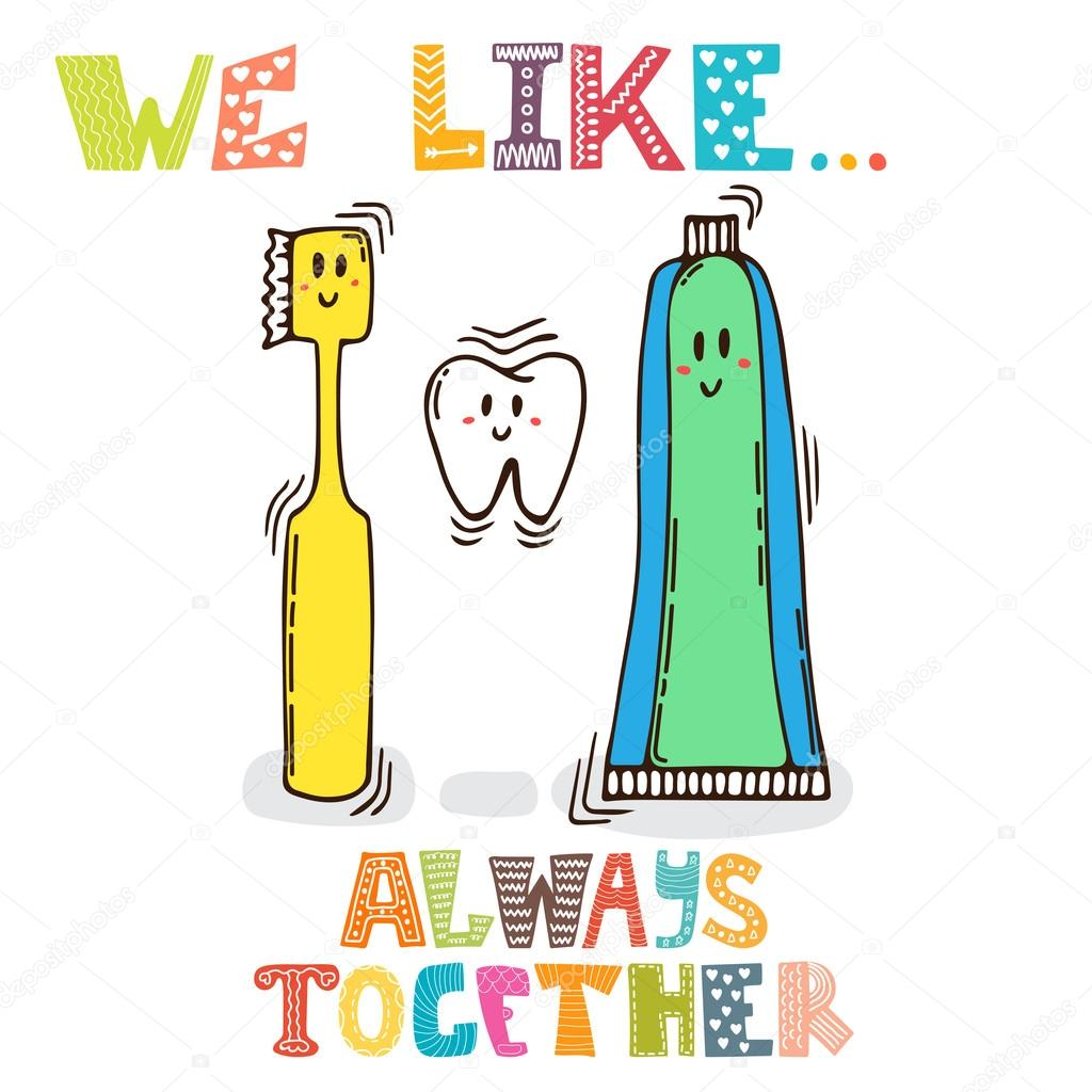 We like... Always together. Cute characters of tooth, toothpaste