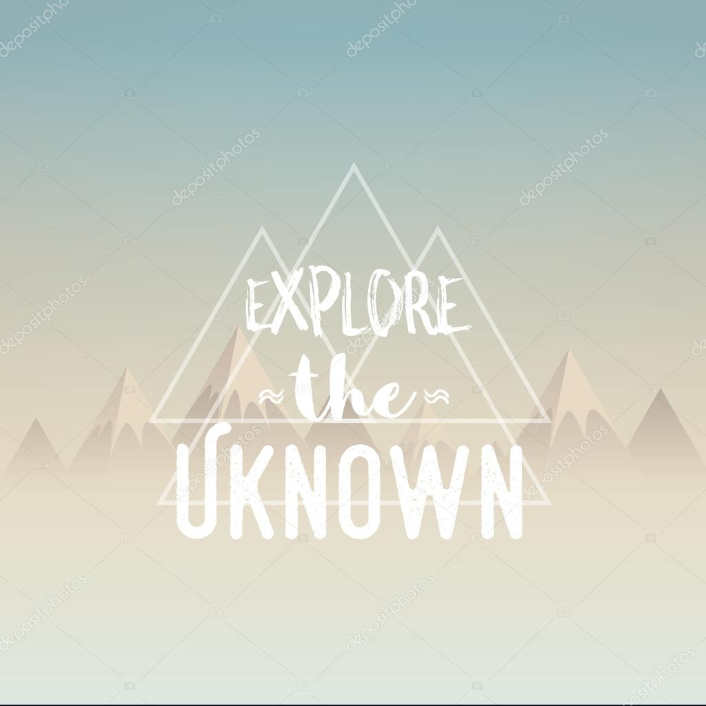 Explore the unknown concept illustration. Polygon mountains landscape in morning haze with retro typography quote.