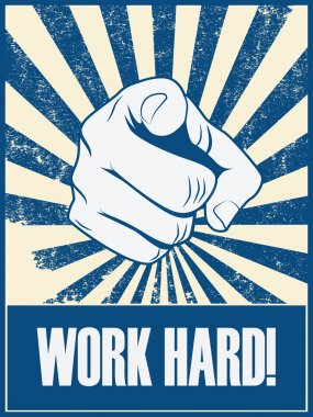 Work hard motivational poster vector background with hand and pointing finger. Responsible job attitude promotion retro vintage grunge banner.
