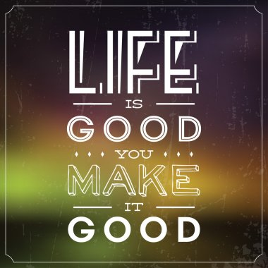 Quote Typographic Background - Life Is Good, You Make It Good