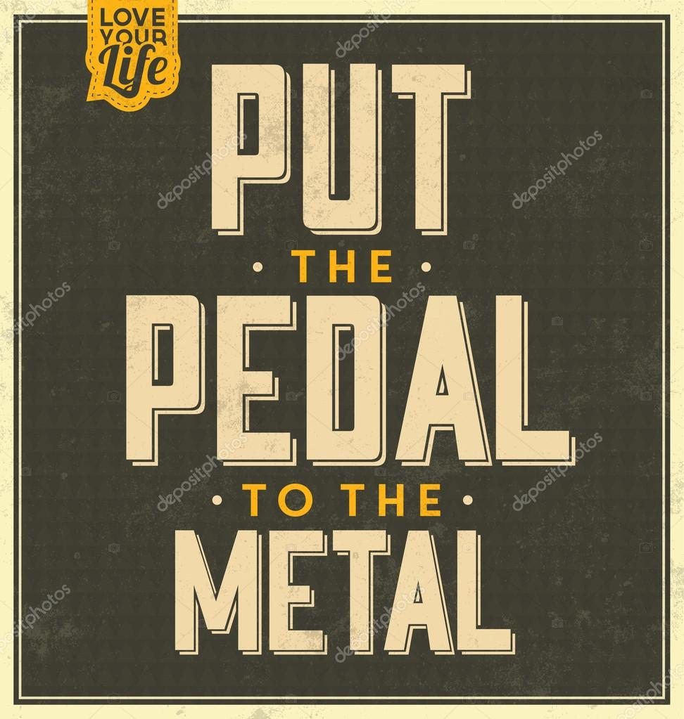 Quote Typographic Background - Put The Pedal To The Metal — Stock ...