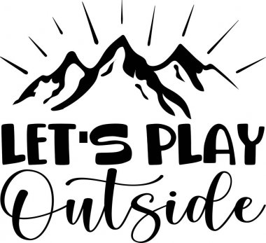 Let s play outside. Hand drawn lettering on white background.