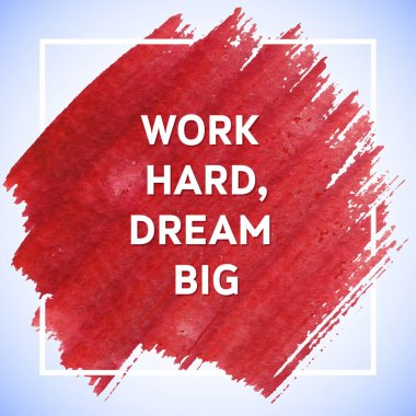 Work Hard Dream Big motivation square acrylic stroke poster. Tex