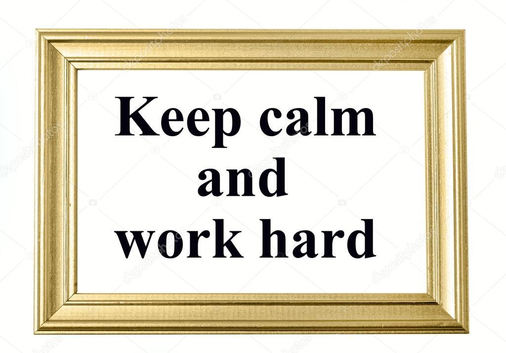 Die Worte halten Sie ruhig und arbeiten hart — Stockfoto © deeaf ...