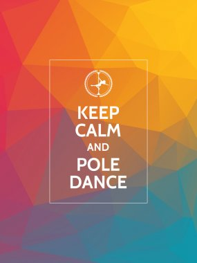 Keep calm and pole dance. Pole dance motivational typography poster on modern geometric triangles background.