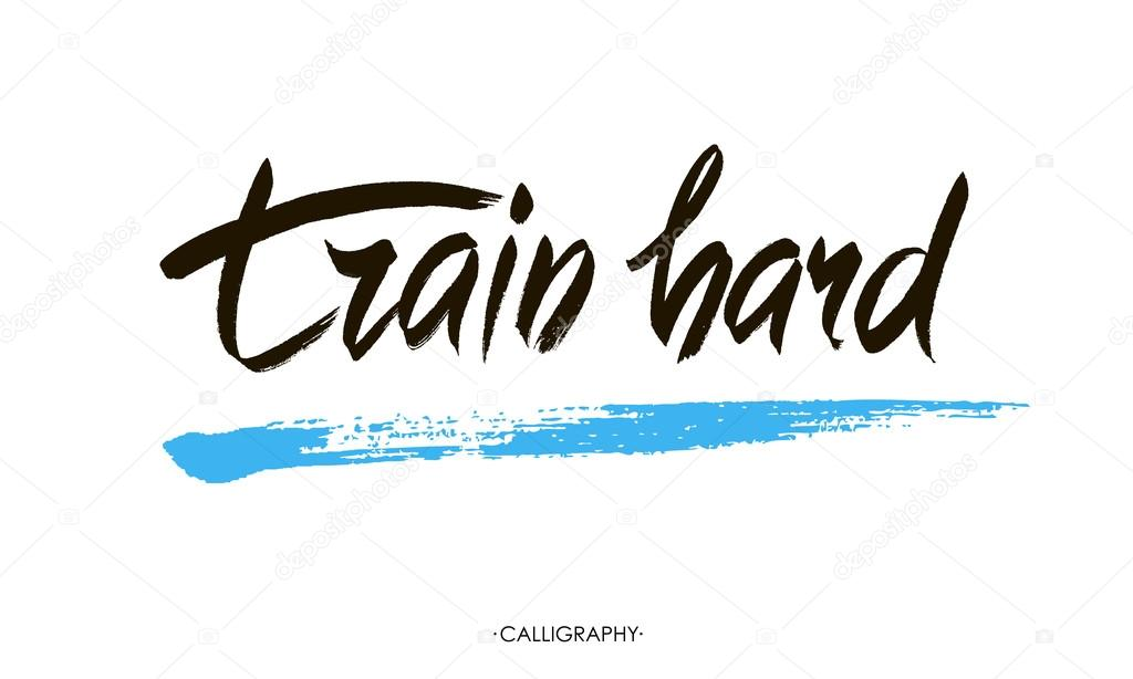 Train hard  Motivational quote about sport, job and diligence