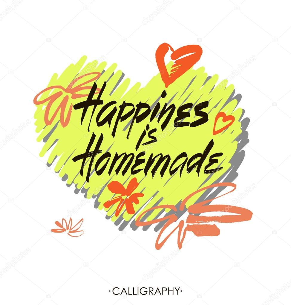 Happiness is homemade. Inspirational quote about life, home ...