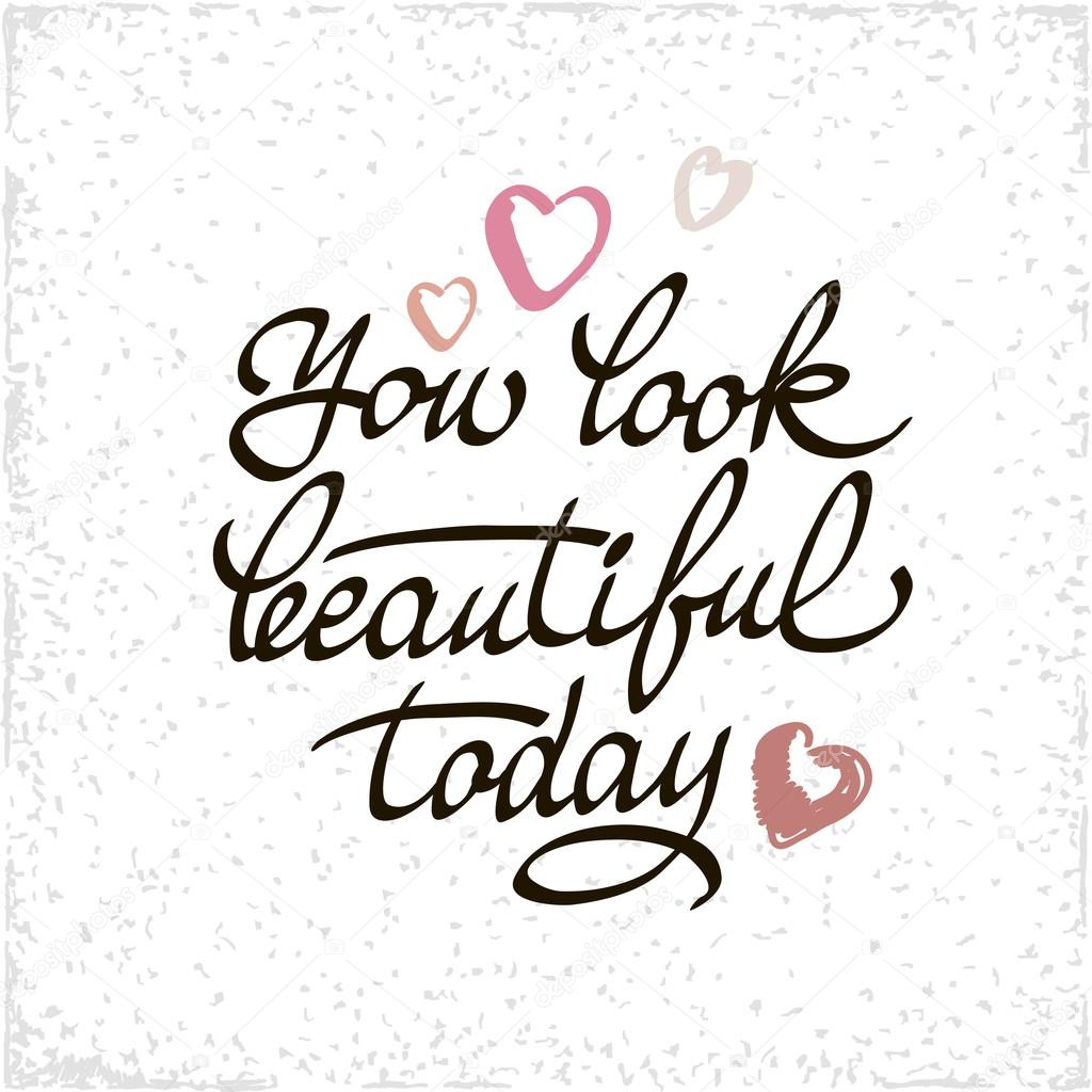 You Look Beautiful Today Lettering Handmade Vector Calligraphy Simple Stylish Text Design Template On White Background Hand Drawn Typography Poster