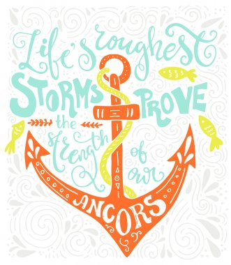 Life is roughest storms prove the strength of our anchors