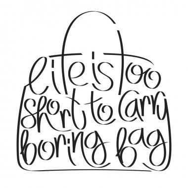 Fashion quote in bag silhouette, life is too short to carry boring bag