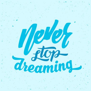 Never Stop Dreaming Abstract Vector Retro Lettering Poster or a Card.