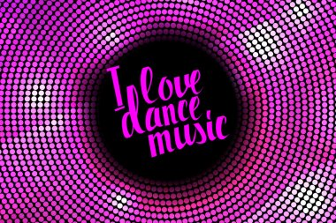 I love dance music pink lettering.