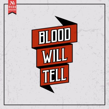 Blood will tell. proverb