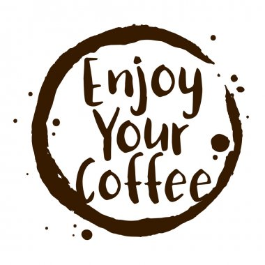 Enjoy Your Coffee Word With Coffee Stain Symbol