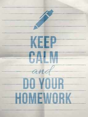 Keep calm and do your homework