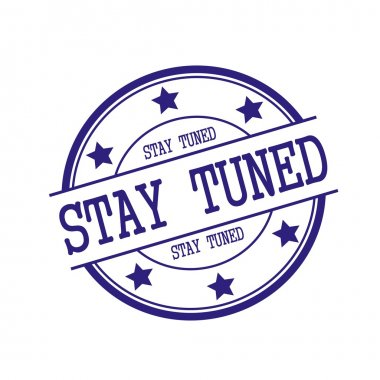 Stay tuned Blue-Black stamp text on Blue-Black circle on a white background and star