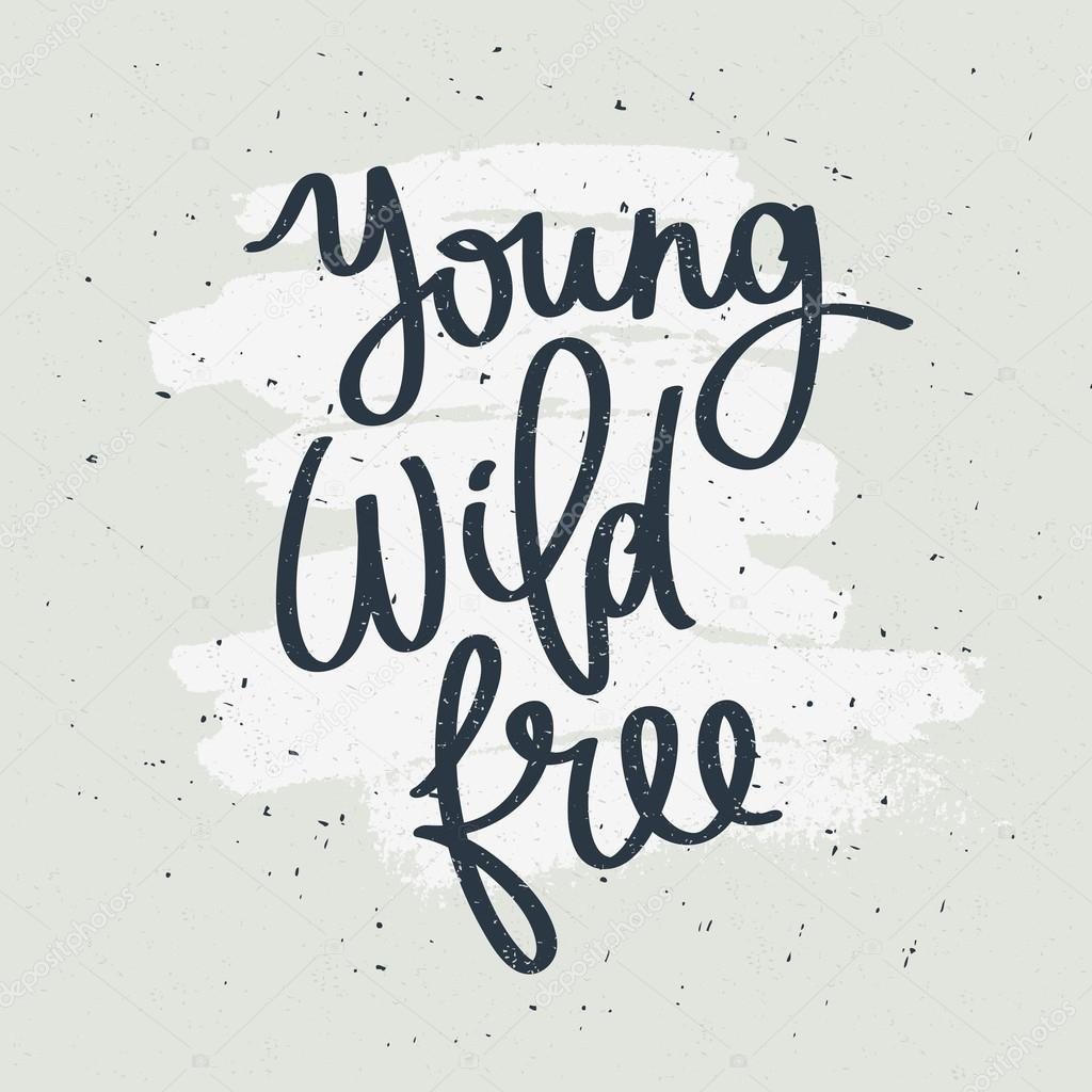Quote Young, Wild, Free. — Stock Vector © chekat #106733636