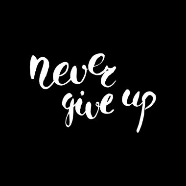 Never give up. Watercolor hand drawn lettering. Black and white