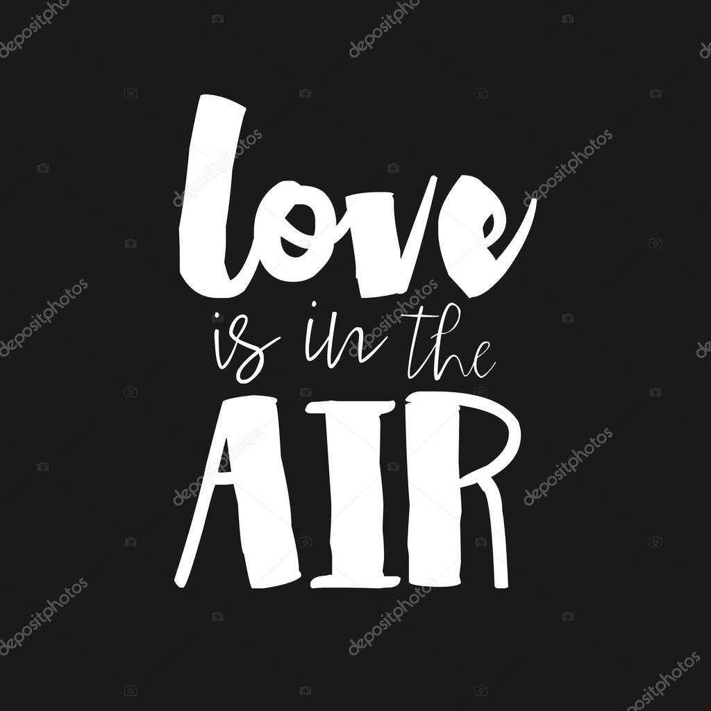 Love Is In The Air Hand Drawn Romantic Poster Lettering Quote