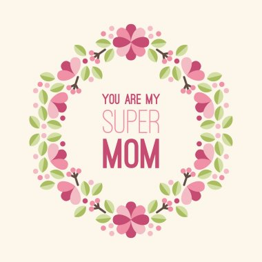 Mothers Day. Greeting Card with Flowers and Text - You are my super mom. Vector Illustration