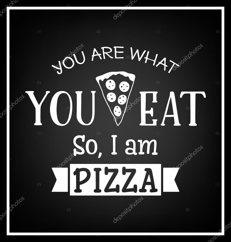 You Are What You Eat So I Am Pizza Quote Typographical Background