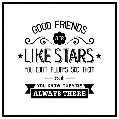 Good friends are like stars you do not always see them but you know they are always there - Quote Typographical Background. Vector EPS8 illustration. clip art vector
