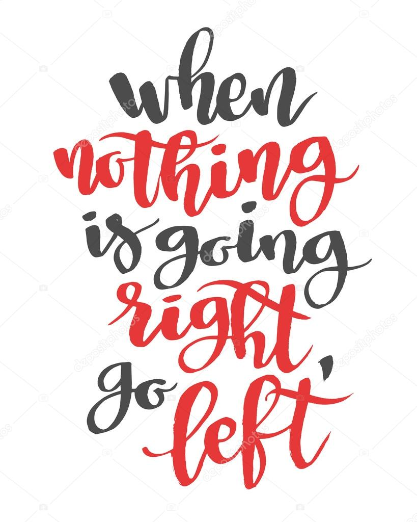 When nothing is going right go left modern calligraphy
