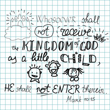 whosoever shall not receive the Kingdom of God like a child shall not enter it