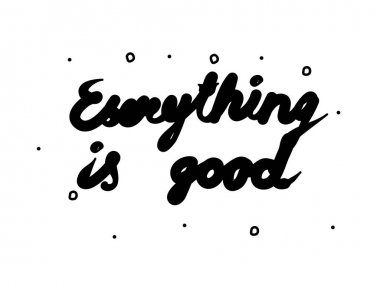 Everything is good phrase handwritten. Modern calligraphy text. Isolated word black, lettering icon
