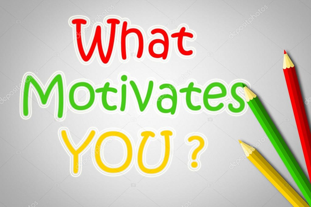 What Motivates You Concept U2014 Stock Photo And What Motivates You